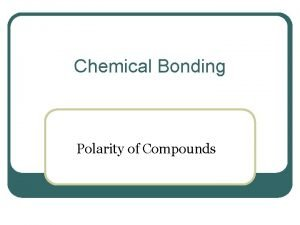 Chemical Bonding Polarity of Compounds Bond Polarity Nonpolar