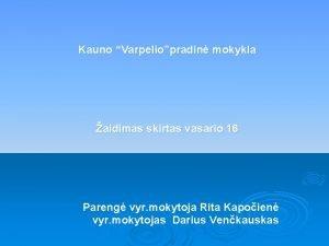 Kauno Varpeliopradin mokykla aidimas skirtas vasario 16 Pareng