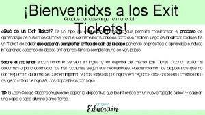 Bienvenidxs a los Exit Tickets Gracias por descargar