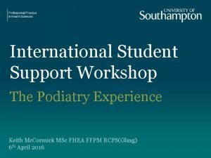 International Student Support Workshop The Podiatry Experience Keith
