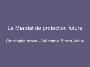 Le Mandat de protection future Christophe Arbus Stphanie