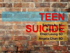 TEEN SUICIDE Sophia Au 5 C Kiros Li