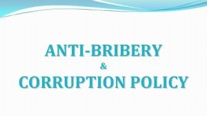 ANTIBRIBERY CORRUPTION POLICY How we achieve our GOAL