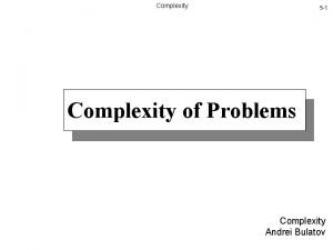 Complexity 5 1 Complexity of Problems Complexity Andrei