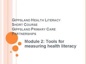 GIPPSLAND HEALTH LITERACY SHORT COURSE GIPPSLAND PRIMARY CARE