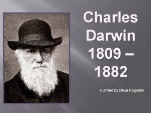 Charles Darwin 1809 1882 Fulfilled by Dima Pogodin