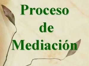 Proceso de Mediacin Definicin de Mediacin Un sistema