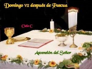 Domingo VII despus de Pascua Ciclo C Ascensin