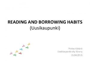 READING AND BORROWING HABITS Uusikaupunki Pirkko Khr Uusikaupunki