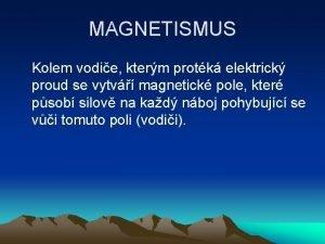 MAGNETISMUS Kolem vodie kterm protk elektrick proud se