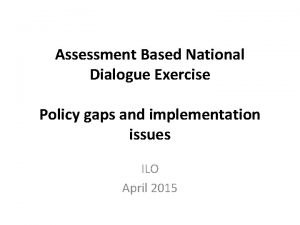 Assessment Based National Dialogue Exercise Policy gaps and