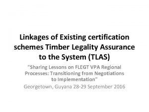 Linkages of Existing certification schemes Timber Legality Assurance