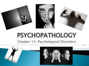 PSYCHOPATHOLOGY Chapter 13 Psychological Disorders Copyright Allyn Bacon