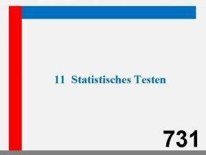 11 Statistisches Testen 731 11 Statistisches Testen 11