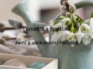 Tematick floristika Jarn a velikonon floristika Historie a