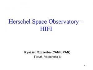 Herschel Space Observatory HIFI Ryszard Szczerba CAMK PAN