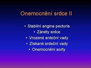 Onemocnn srdce II Stabiln angina pectoris Znty srdce