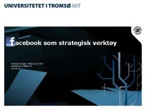 acebook som strategisk verkty Andreas Engen Willersrud KSA