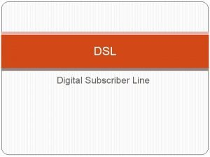 DSL Digital Subscriber Line DSL DSL je skraenica