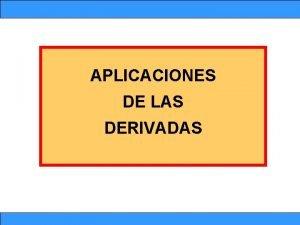 APLICACIONES DE LAS DERIVADAS mjp APLICACIONES DE LAS