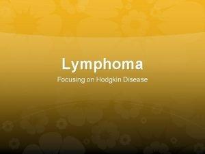 Lymphoma Focusing on Hodgkin Disease Basics Lymphoma a
