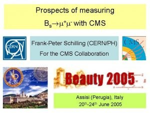 Prospects of measuring Bs with CMS FrankPeter Schilling