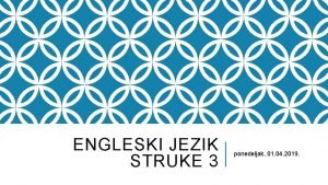 ENGLESKI JEZIK STRUKE 3 ponedeljak 01 04 2019