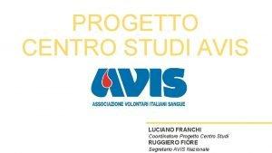 PROGETTO CENTRO STUDI AVIS LUCIANO FRANCHI Coordinatore Progetto