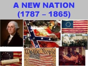 A NEW NATION 1787 1865 A NEW NATION