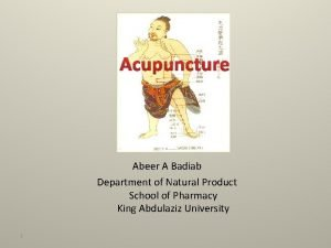 Acupuncture Abeer A Badiab Department of Natural Product
