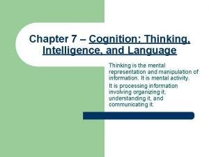 Chapter 7 Cognition Thinking Intelligence and Language Thinking