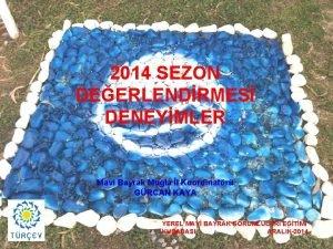 2014 SEZON DEERLENDRMES DENEYMLER Mavi Bayrak Mula l