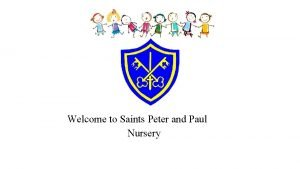 Welcome to Saints Peter and Paul Nursery Welcome
