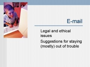 Email Legal and ethical issues Suggestions for staying