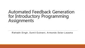 Automated Feedback Generation for Introductory Programming Assignments Rishabh