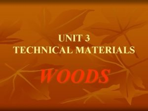 UNIT 3 TECHNICAL MATERIALS WOODS CLASSIFICATION WOODS MANMADE