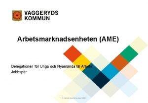 Arbetsmarknadsenheten AME Delegationen fr Unga och Nyanlnda till