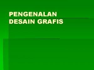 PENGENALAN DESAIN GRAFIS Desain Grafis DEFINISI GRAFIS BITMAP