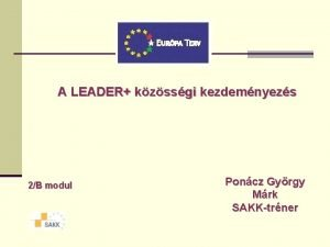 A LEADER kzssgi kezdemnyezs 2B modul Poncz Gyrgy