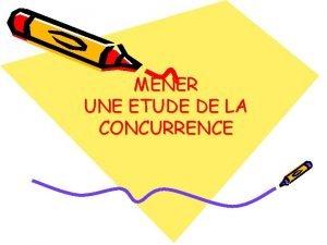 MENER UNE ETUDE DE LA CONCURRENCE Mthodologie dtude