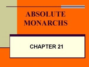 ABSOLUTE MONARCHS CHAPTER 21 Who are absolute monarchs