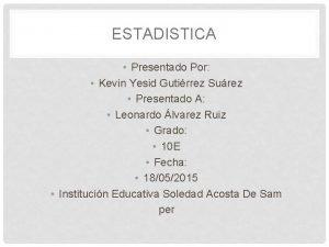 ESTADISTICA Presentado Por Kevin Yesid Gutirrez Surez Presentado