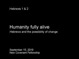 Hebrews 1 2 Humanity fully alive Hebrews and