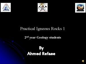 Practical Igneous Rocks 1 2 nd year Geology