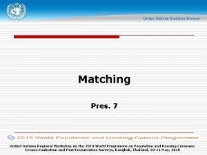 Matching Pres 7 United Nations Regional Workshop on