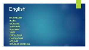 English THE ALPHABET NOUNS PRONOUNS ADJECTIVES OPPOSITES VERBS