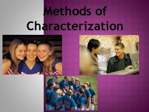 Methods of Characterization Characterization the way an author