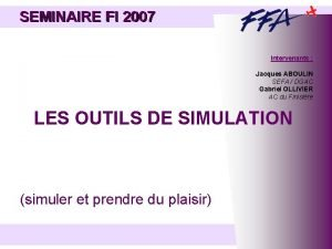 SEMINAIRE FI 2007 Intervenants Jacques ABOULIN SEFA DGAC