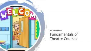 Ms Britt Hensley Fundamentals of Theatre Courses Expectations