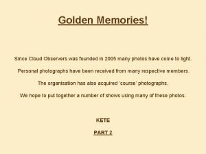 Golden Memories Since Cloud Observers was founded in
